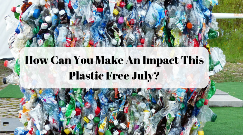 How Can You Make An Impact This Plastic Free July?