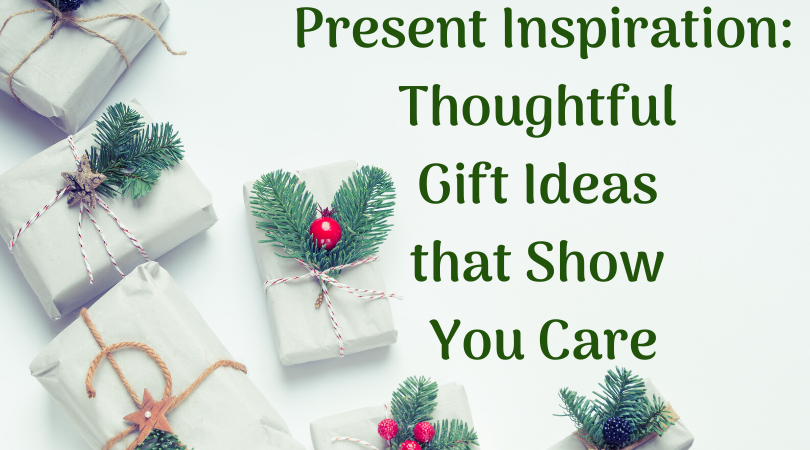 Present Inspiration: Thoughtful Gift Ideas that Show You Care